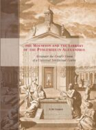 K. Sp. Staikos, The Mouseion and the Library of the Ptolemies in Alexandria. Alexander the Great's Vision of a Universal Intellectual Centre.
